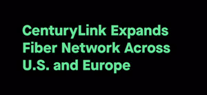 CenturyLink-Expands-Fiber-Network-Across-US-and-Europe