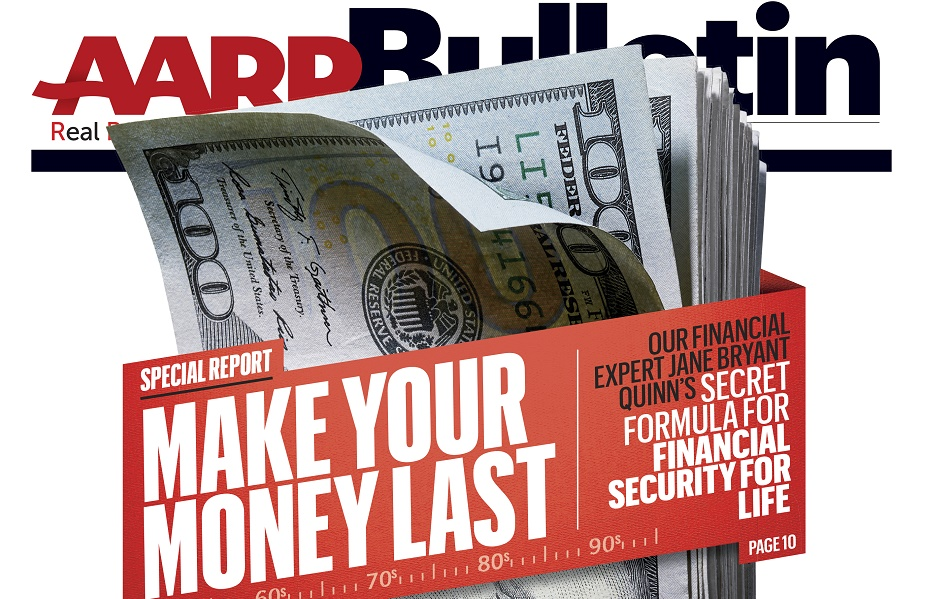 AARP's financial expert Jane Bryant Quinn gives insight on how to never run out of cash in the December AARP Bulletin