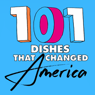 THE 101 DISHES THAT CHANGED AMERICA