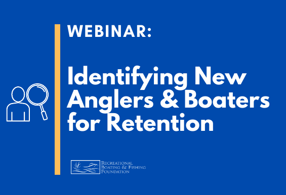 RBFF Webinar: Identifying New Anglers & Boaters for Retention