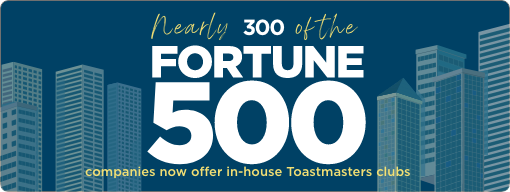 Nearly 300 of the 2020 Fortune 500 companies now offer in-house Toastmasters clubs
